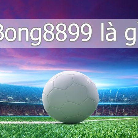 Bong8899 là gì? Link vào Bong8899 Không Chặn trên PC & Mobile